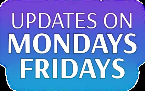Updates on Mondays and Fridays
